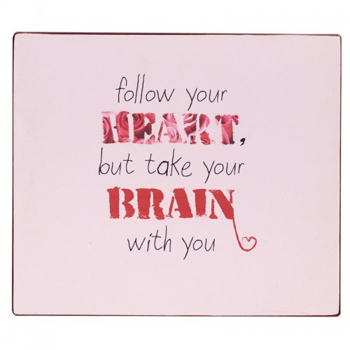 Panel decorativo, Follow your heart, but take...