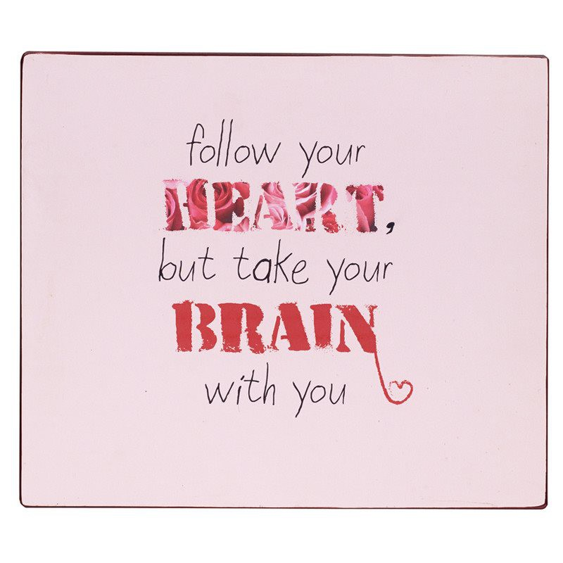 Panel decorativo Follow your heart but take...