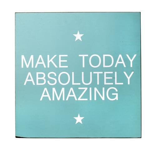 "Signo ""Make today..."", aqua"